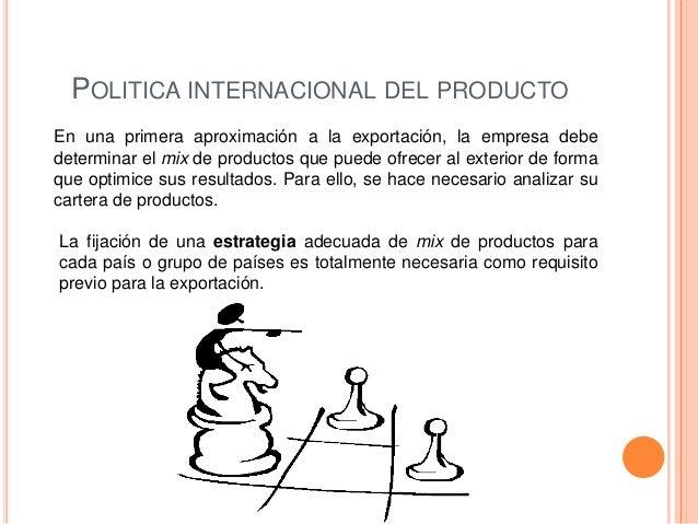 POLITICA INTERNACIONAL DEL PRODUCTOEn una primera aproximación a la exportación, la empresa debedeterminar el mix de produ...
