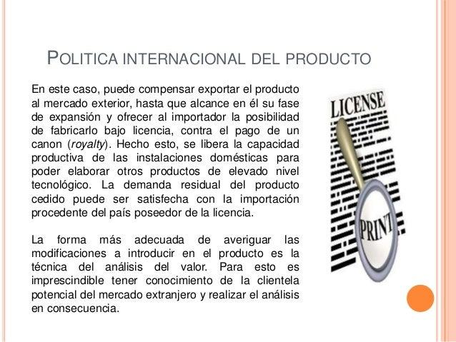 POLITICA INTERNACIONAL DEL PRODUCTOEn este caso, puede compensar exportar el productoal mercado exterior, hasta que alcanc...