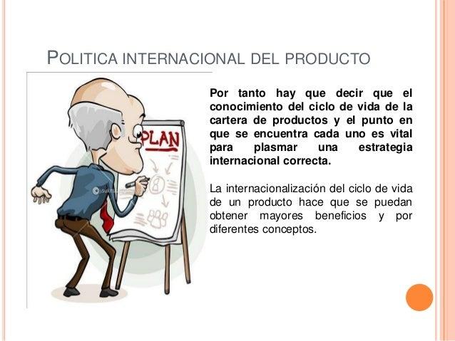 POLITICA INTERNACIONAL DEL PRODUCTO                 Por tanto hay que decir que el                 conocimiento del ciclo ...