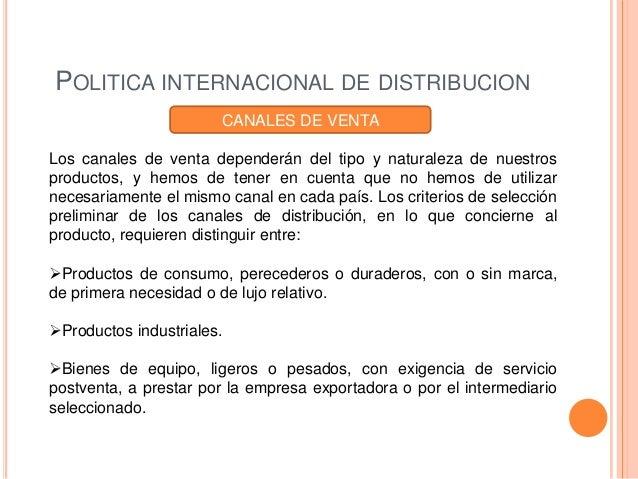POLITICA INTERNACIONAL DE DISTRIBUCION                       CANALES DE VENTALos canales de venta dependerán del tipo y na...