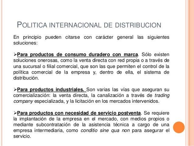 POLITICA INTERNACIONAL DE DISTRIBUCIONEn principio pueden citarse con carácter general las siguientessoluciones:Para prod...