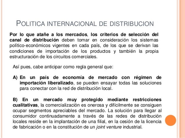 POLITICA INTERNACIONAL DE DISTRIBUCIONPor lo que atañe a los mercados, los criterios de selección delcanal de distribución...