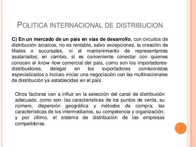 POLITICA INTERNACIONAL DE DISTRIBUCIONC) En un mercado de un país en vías de desarrollo, con circuitos dedistribución arca...