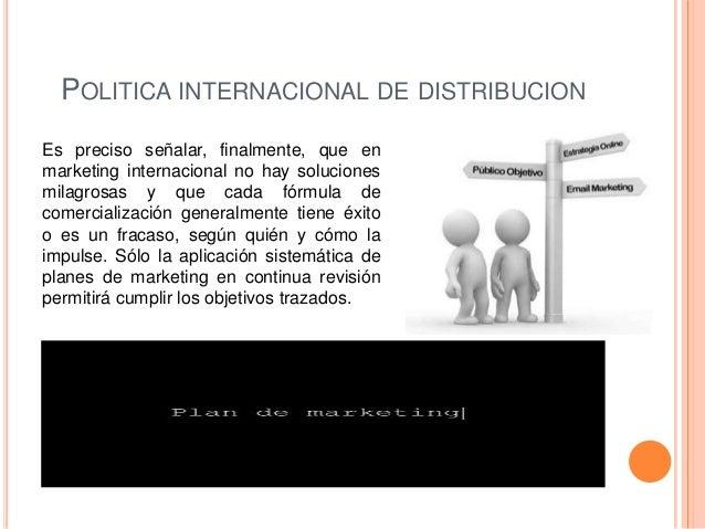 POLITICA INTERNACIONAL DE DISTRIBUCIONEs preciso señalar, finalmente, que enmarketing internacional no hay solucionesmilag...