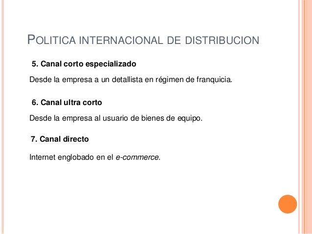 POLITICA INTERNACIONAL DE DISTRIBUCION5. Canal corto especializadoDesde la empresa a un detallista en régimen de franquici...