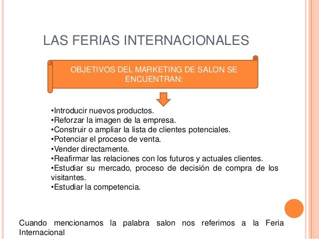 LAS FERIAS INTERNACIONALES            OBJETIVOS DEL MARKETING DE SALON SE                       ENCUENTRAN:       •Introdu...