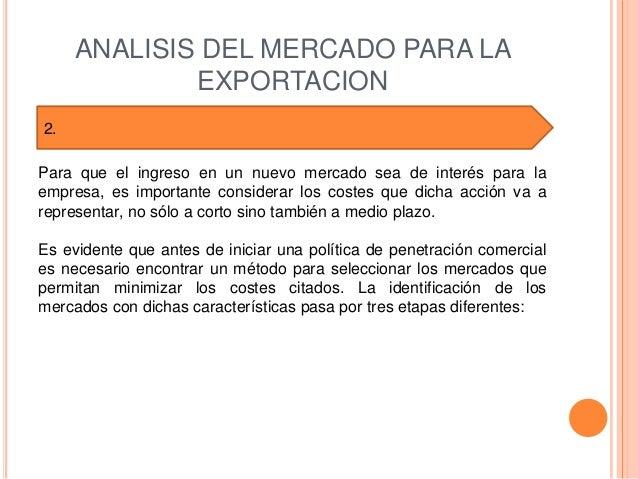 ANALISIS DEL MERCADO PARA LA             EXPORTACION2.Para que el ingreso en un nuevo mercado sea de interés para laempres...
