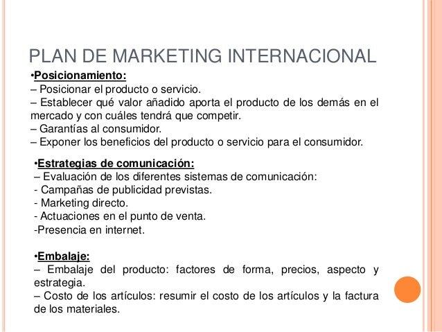 PLAN DE MARKETING INTERNACIONAL•Posicionamiento:– Posicionar el producto o servicio.– Establecer qué valor añadido aporta ...
