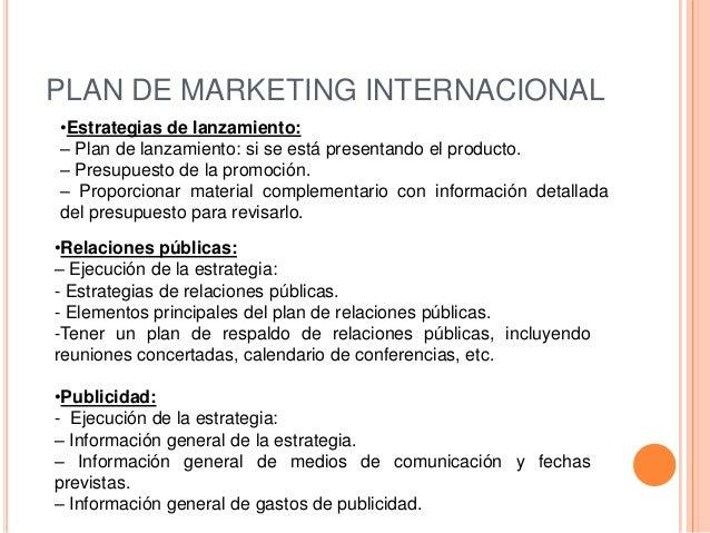 PLAN DE MARKETING INTERNACIONAL•Estrategias de lanzamiento:– Plan de lanzamiento: si se está presentando el producto.– Pre...