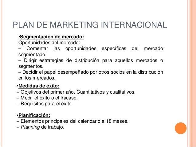 PLAN DE MARKETING INTERNACIONAL •Segmentación de mercado: Oportunidades del mercado: – Comentar las oportunidades específi...