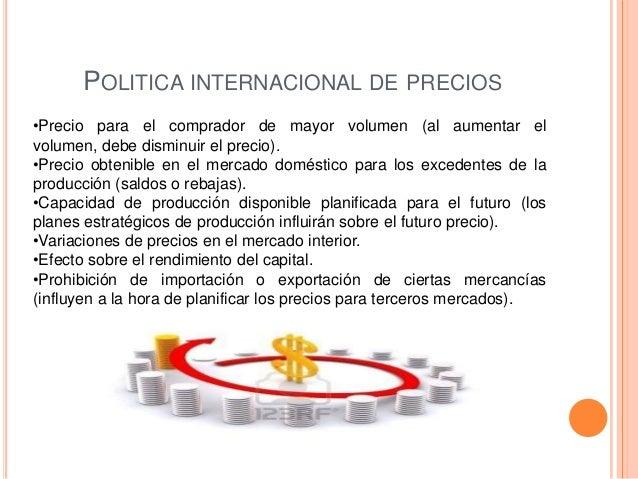 POLITICA INTERNACIONAL DE PRECIOS•Precio para el comprador de mayor volumen (al aumentar elvolumen, debe disminuir el prec...