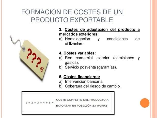 FORMACION DE COSTES DE UN  PRODUCTO EXPORTABLE         3. Costes de adaptación del producto a         mercados exteriores:...