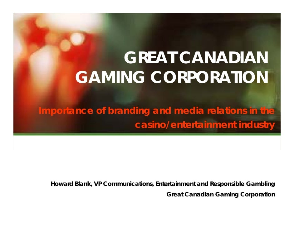 GREAT CANADIAN         GAMING CORPORATIONImportance of branding and media relations in the                   casino/entert...
