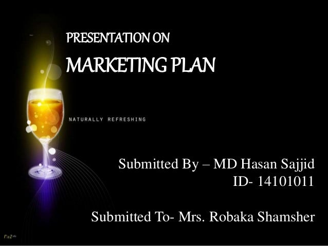 PRESENTATIONON MARKETING PLAN Submitted By – MD Hasan Sajjid ID- 14101011 Submitted To- Mrs. Robaka Shamsher