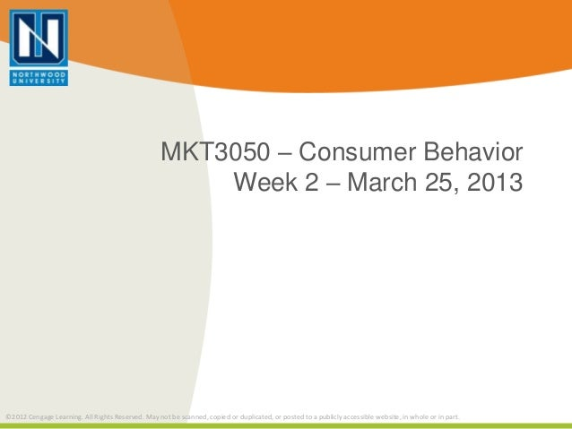 MKT3050 – Consumer Behavior                                                       Week 2 – March 25, 2013©2012 Cengage Lea...
