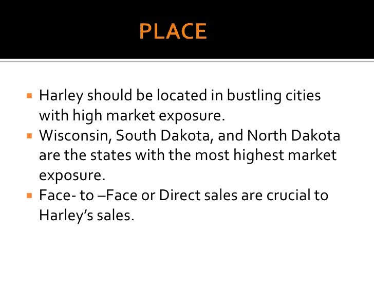 PLACE<br />Harley should be located in bustling cities with high market exposure.<br />Wisconsin, South Dakota, and North ...