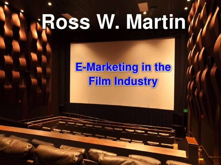 Ross W. Martin   E-Marketing in the     Film Industry