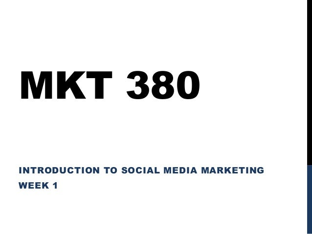 MKT 380 INTRODUCTION TO SOCIAL MEDIA MARKETING WEEK 1