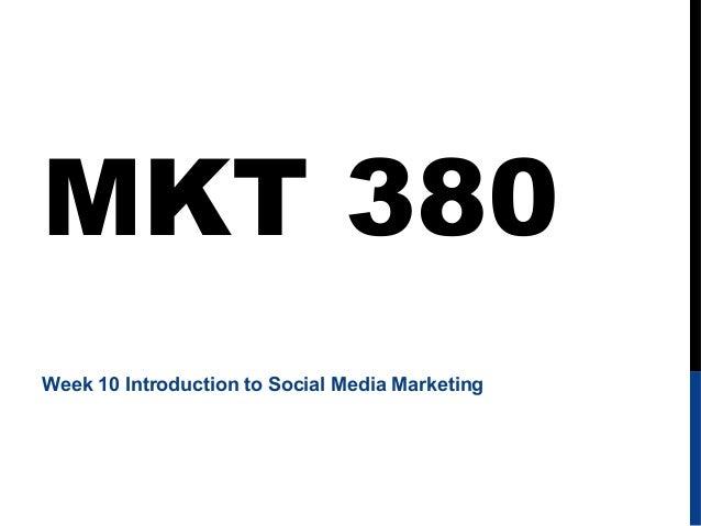 MKT 380 Week 10 Introduction to Social Media Marketing