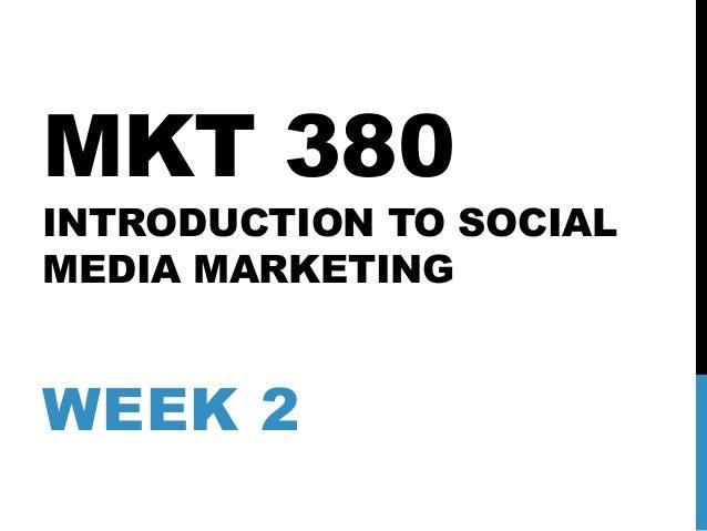 MKT 380 INTRODUCTION TO SOCIAL MEDIA MARKETING WEEK 2