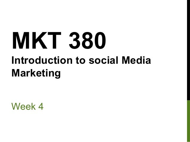 MKT 380 Introduction to social Media Marketing Week 4