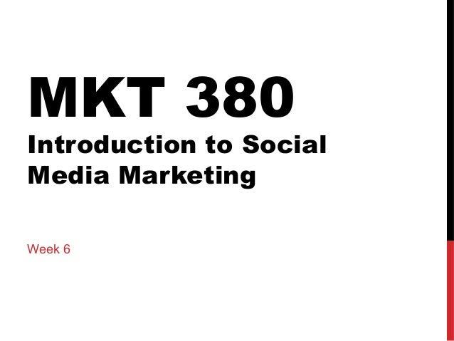 MKT 380  Introduction to Social Media Marketing Week 6