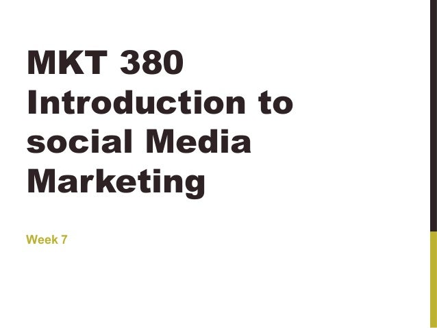MKT 380 Introduction to social Media Marketing Week 7