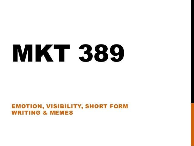 MKT 389 EMOTION, VISIBILITY, SHORT FORM WRITING & MEMES