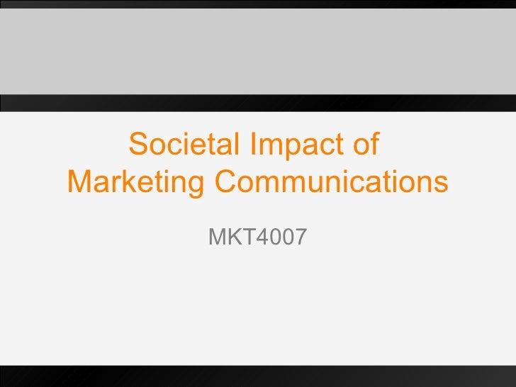 Societal Impact of  Marketing Communications MKT4007