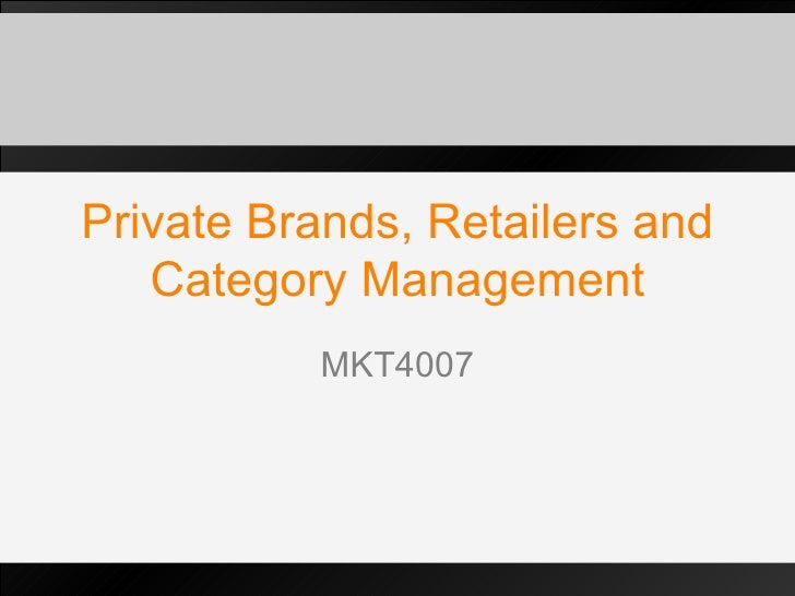 Private Brands, Retailers and Category Management MKT4007