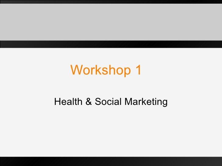 Workshop 1 Health & Social Marketing Dr Stephan Dahl  Middlesex University - London
