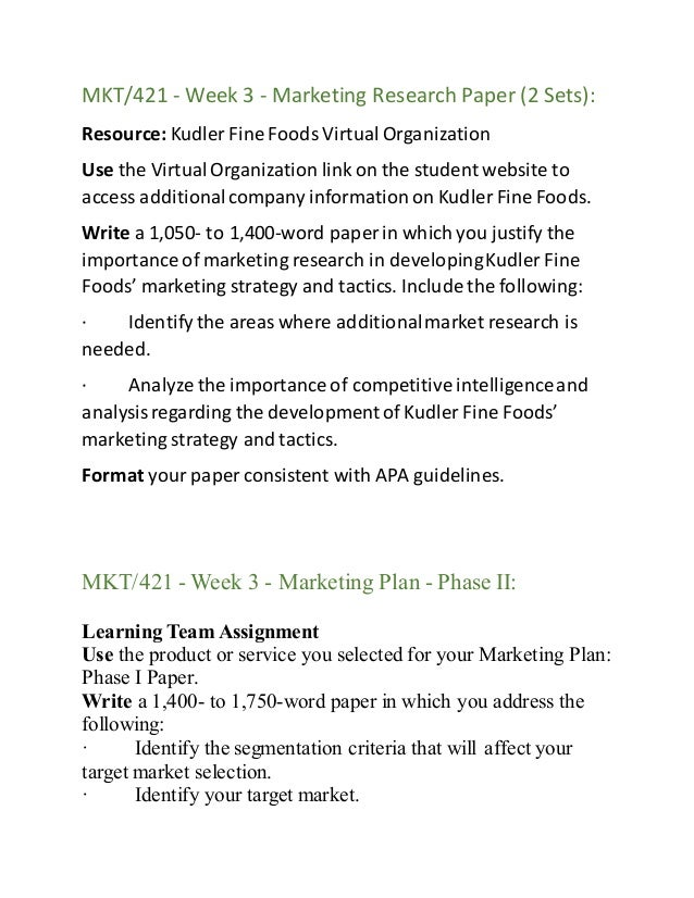 mkt 421 week 3 kudler fine foods Mkt 421 week 3 marketing research paper - individual assignment marketing research paper resource: kudler fine foods virtual organization use the virtual organization link on the student website to access additional company information on kudler fine foods.