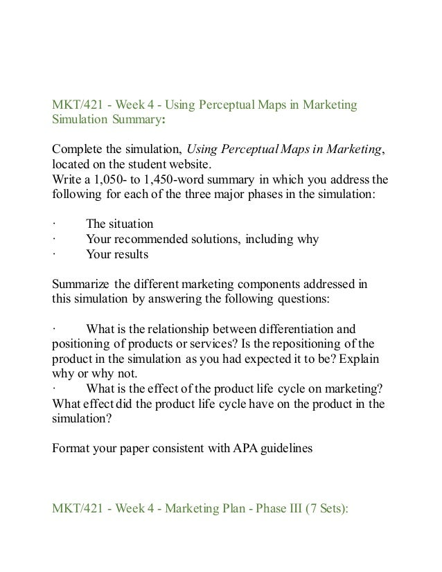 complete the simulation using perceptual maps in marketing located on the student website Page 1  this course (15822) deals with the market  sizes) are over-rated in  market research, and that smaller numbers of  more advanced analyses (cluster  analysis and perceptual mapping)  group project (3-4 students per project)   april 14 estimating demand and building a conjoint based market simulator.