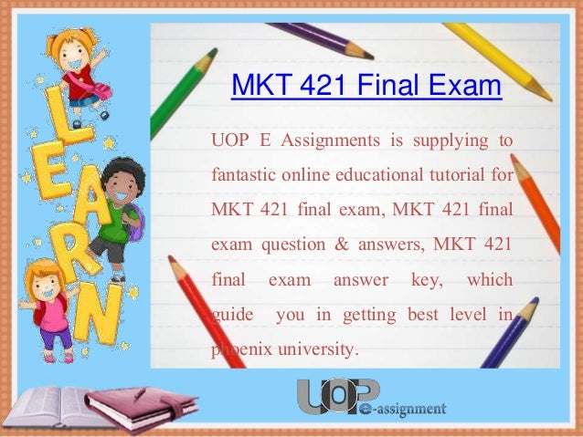mkt 421 final exams 2 essay Research approach presentation mkt/421 week 2 solving the problem: five-step marketing research approach presentation mkt/421 week 2 labs & final exams.