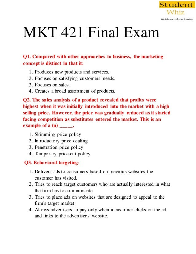 marketing 421 final exam answers Mkt 421 final exam answersmkt 421 final exam introduction the mkt 421 final exam deals with the basic concepts of marketing and.