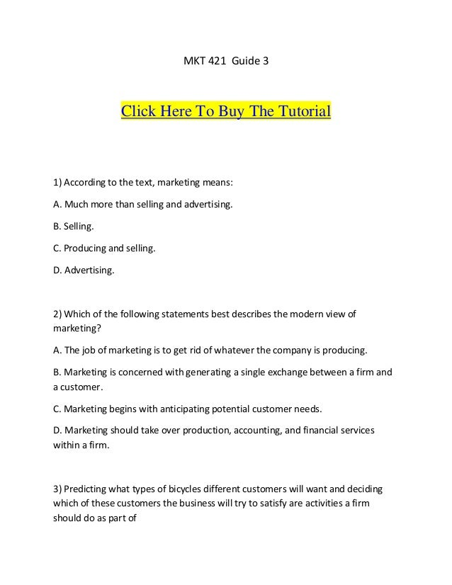 MKT 421 Guide 3                  Click Here To Buy The Tutorial1) According to the text, marketing means:A. Much more than...