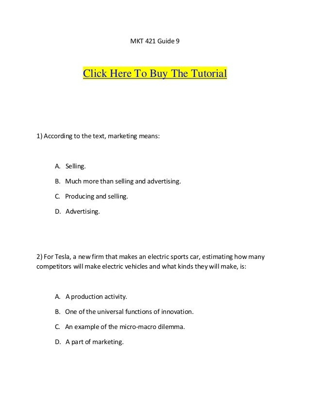 MKT 421 Guide 9                Click Here To Buy The Tutorial1) According to the text, marketing means:      A. Selling.  ...