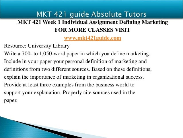 mkt 421 define marketing Mkt 421 week 2 solving the problem: five-step marketing research approach presentation $ 1325.
