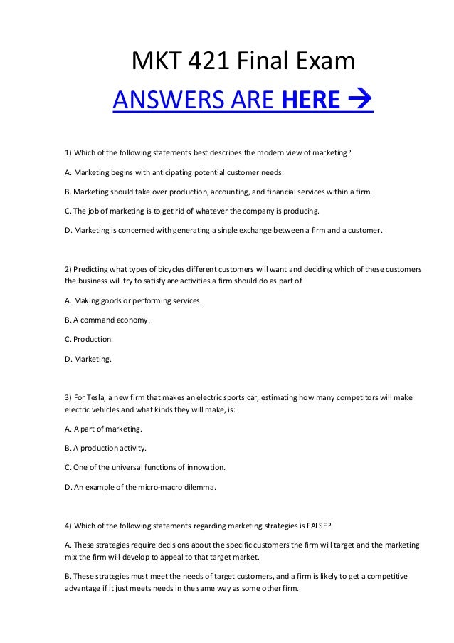 MKT 421 Final ExamANSWERS ARE HERE 1) Which of the following statements best describes the modern view of marketing?A. Ma...