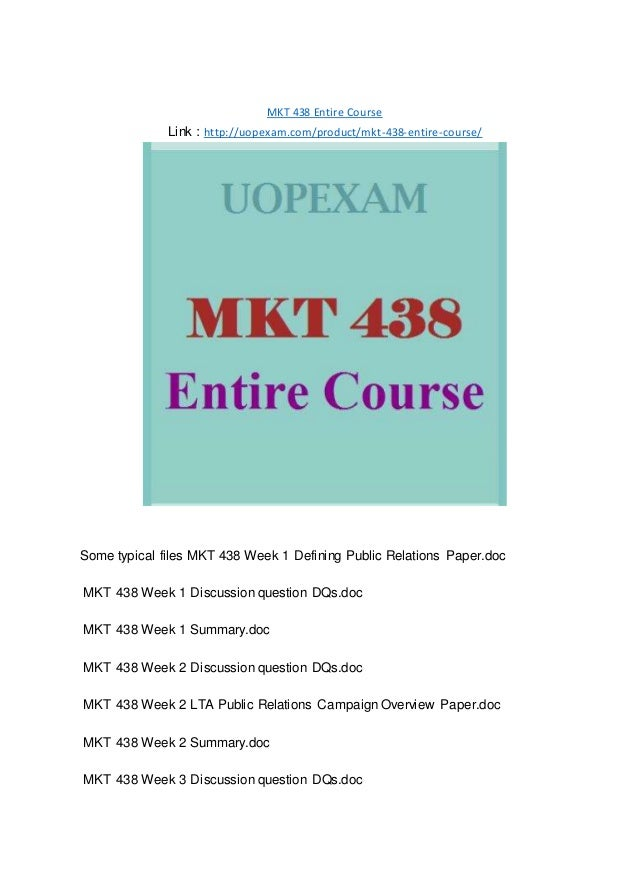 MKT 438 Entire Course Link : http://uopexam.com/product/mkt-438-entire-course/ Some typical files MKT 438 Week 1 Defining ...