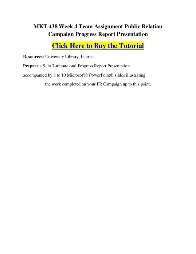 MKT 438 Week 4 Team Assignment Public Relation         Campaign Progress Report Presentation               Click Here to B...