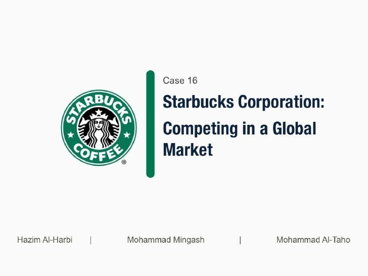 case study starbucks international marketing environment Introduction: engrained in potential clients' behaviour, cultural and social factors are of paramount importance to the international companies aiming to expand their business globally, as exemplified by the kellogg's case study excerpt above (lee & carter, 2012) the business model, strategy and tactics of.