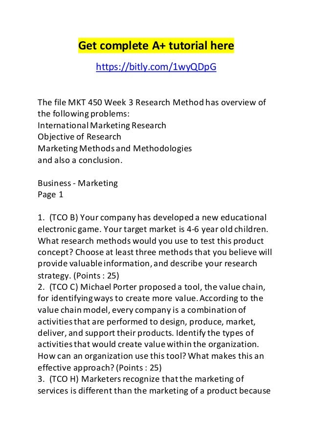 Get complete A+ tutorial here  https://bitly.com/1wyQDpG  The file MKT 450 Week 3 Research Method has overview of  the fol...