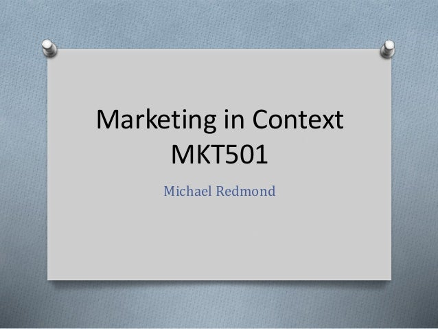 Marketing in Context MKT501 Michael Redmond