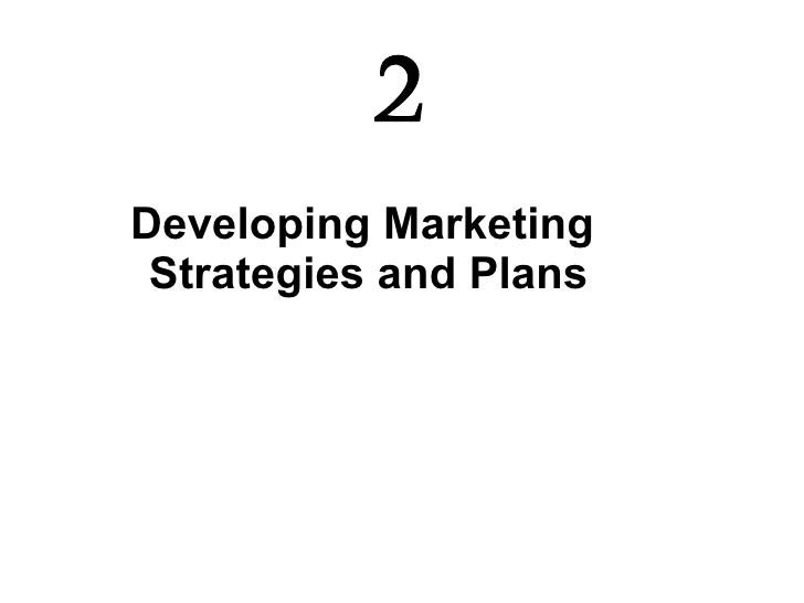 Developing Marketing  Strategies and Plans 2