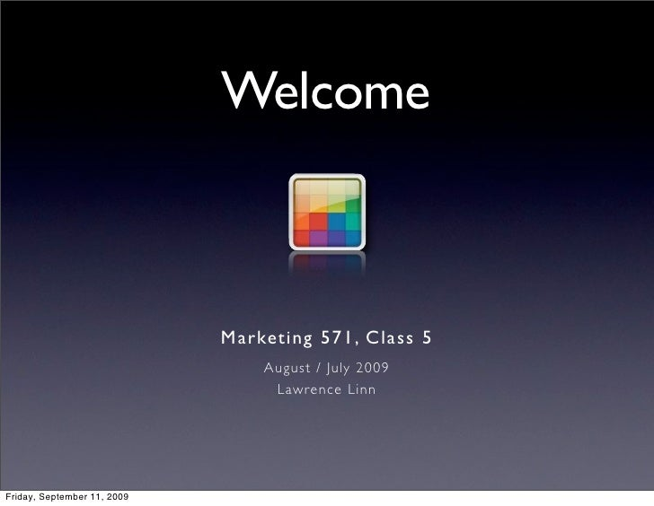 Welcome                                 Marketing 571, Class 5                                  August / July 2009        ...
