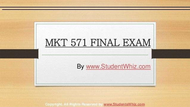 MKT 571 FINAL EXAM By www.StudentWhiz.com Copyright. All Rights Reserved by www.StudentsWhiz.com