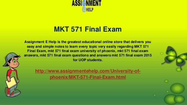 mkt 571 final exams 5 View notes - fin 571 final exam (for study) 56 questions with answers from fin 571 at university of phoenix fin 571 final exam chapter 1.
