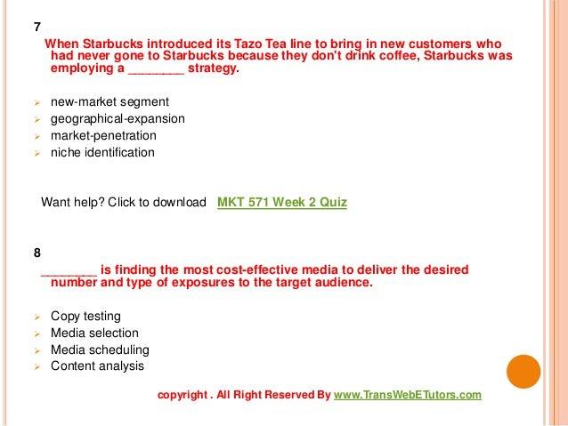 mkt 571 week 2 market segment for starbucks Mkt 571 week 3 segmentation and target marketing 2014 segmentation and target market paper marketing (mkt 571) in the following paper, i would like.