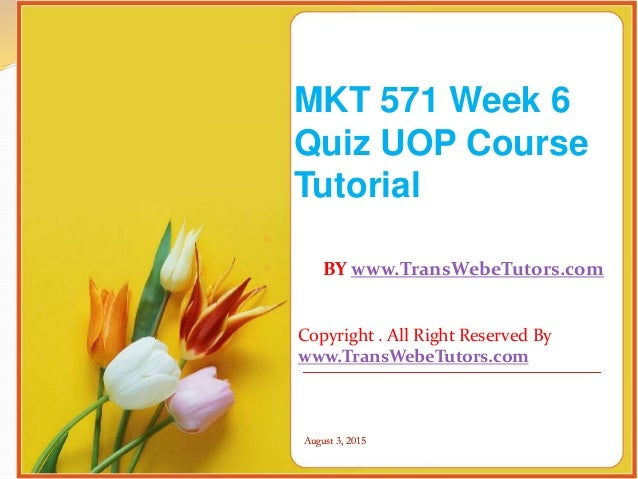 mkt 571 week 6 quiz Get the tricks to do the trickiest assignment in a simple way provides help in solving your problem of getting top grades we giv.